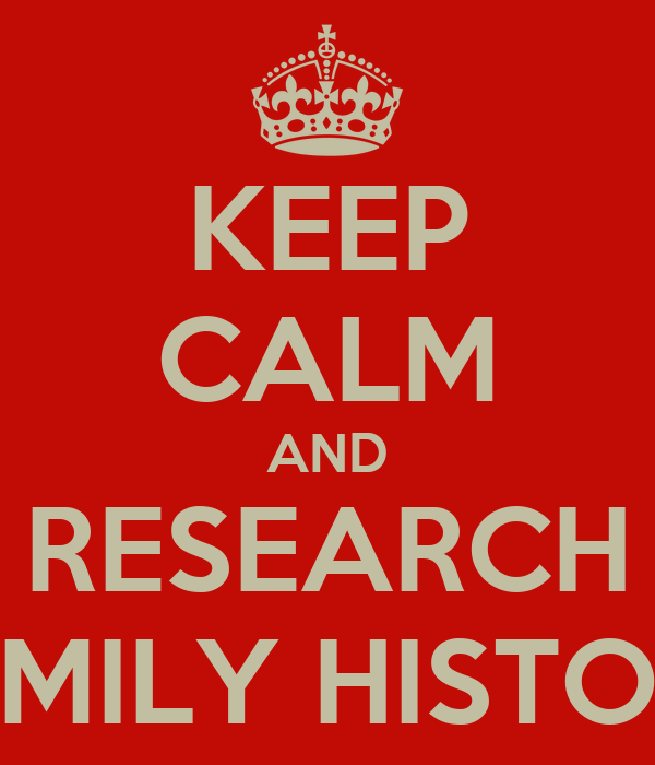 KEEP CALM AND RESEARCH FAMILY HISTORY