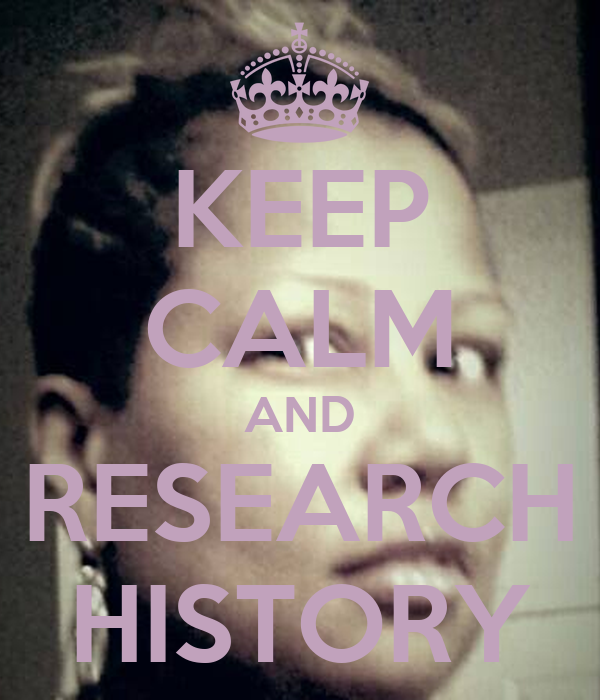 KEEP CALM AND RESEARCH HISTORY