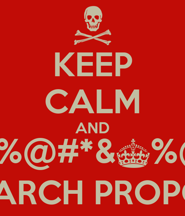 KEEP CALM AND #$%@#*&^%@$ RESEARCH PROPOSAL