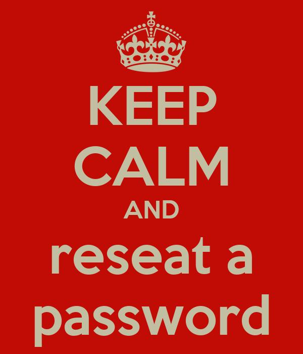 KEEP CALM AND reseat a password