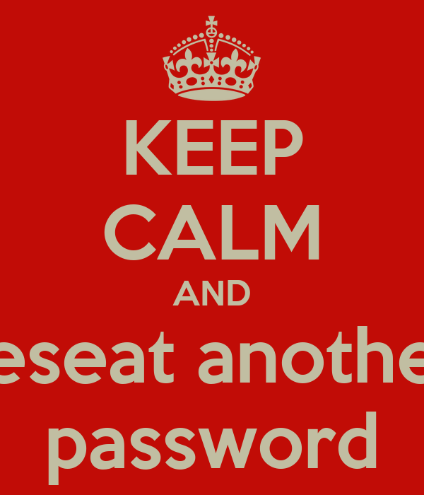 KEEP CALM AND reseat another password
