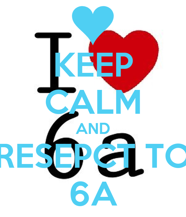 KEEP CALM AND RESEPCT TO 6A