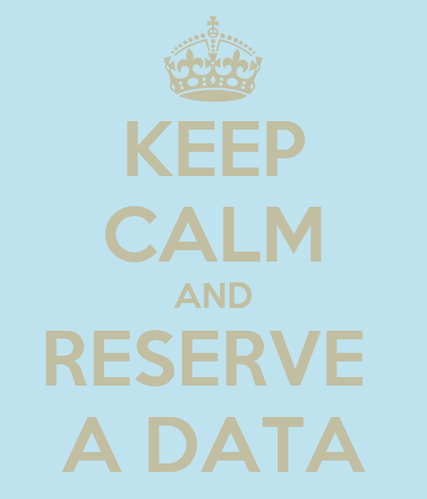 KEEP CALM AND RESERVE  A DATA