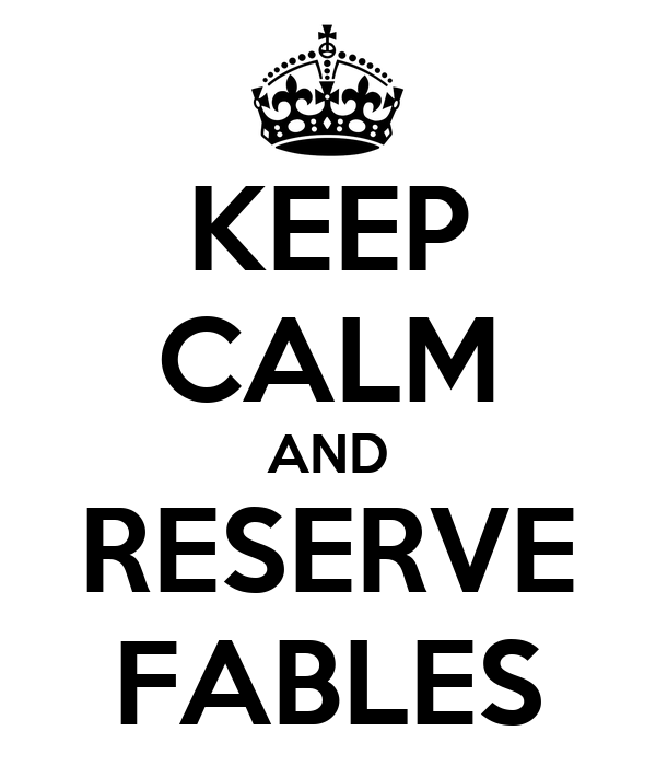 KEEP CALM AND RESERVE FABLES