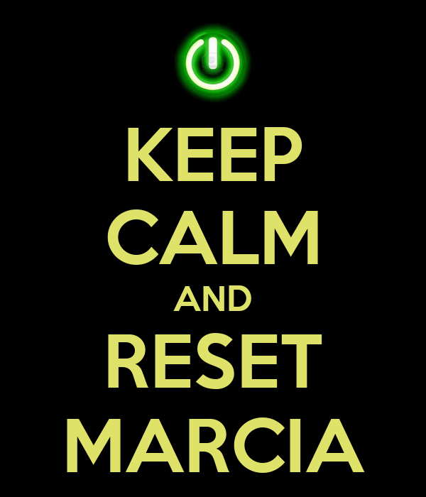 KEEP CALM AND RESET MARCIA