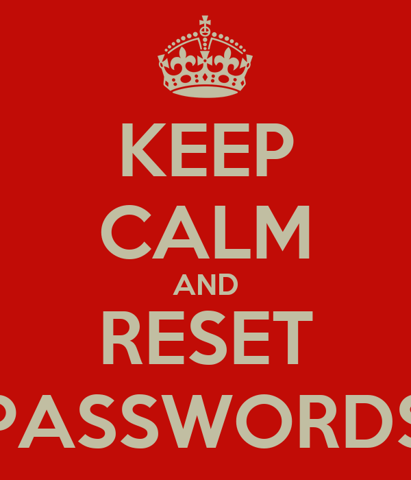 KEEP CALM AND RESET PASSWORDS