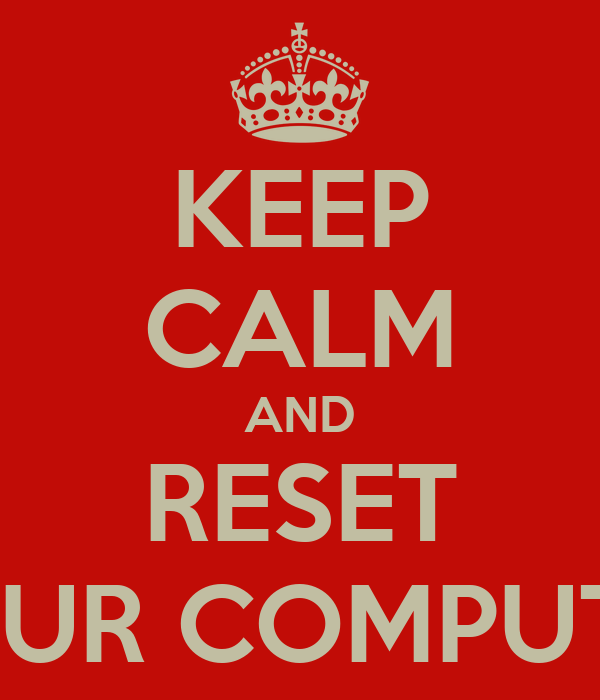 KEEP CALM AND RESET YOUR COMPUTER