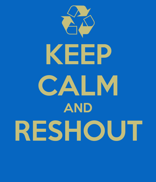 KEEP CALM AND RESHOUT