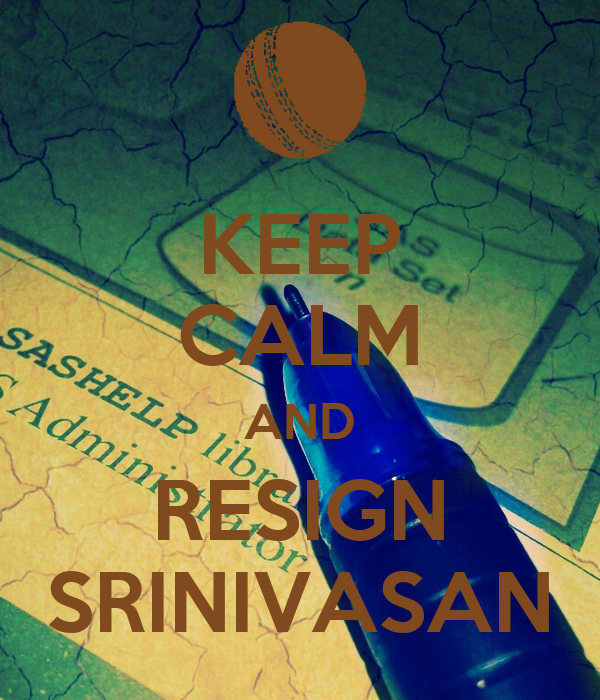 KEEP CALM AND RESIGN SRINIVASAN