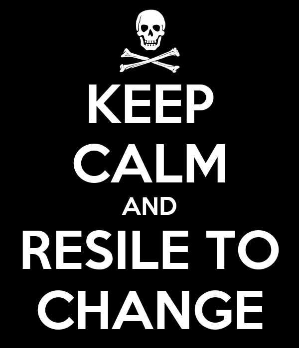 KEEP CALM AND RESILE TO CHANGE