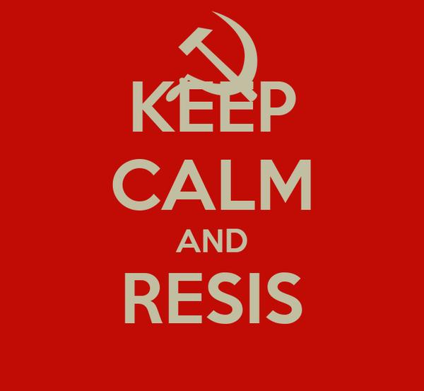 KEEP CALM AND RESIS