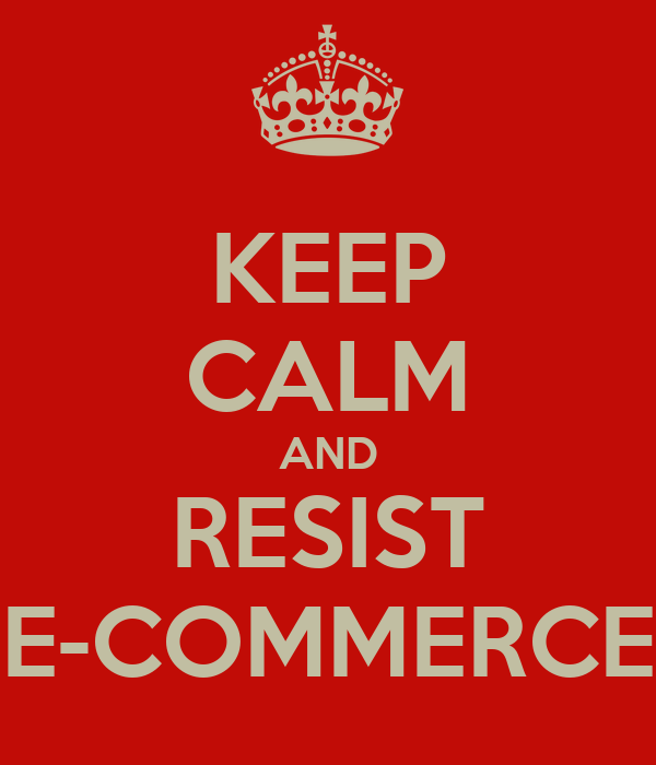 KEEP CALM AND RESIST E-COMMERCE