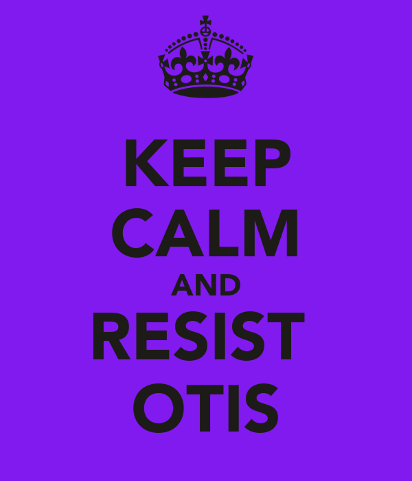 KEEP CALM AND RESIST  OTIS
