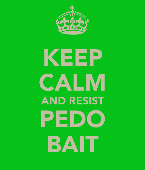 KEEP CALM AND RESIST PEDO BAIT