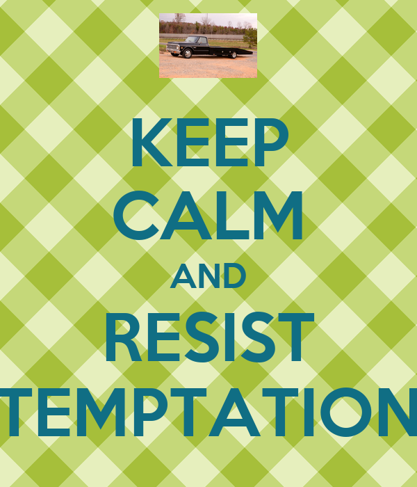 KEEP CALM AND RESIST TEMPTATION