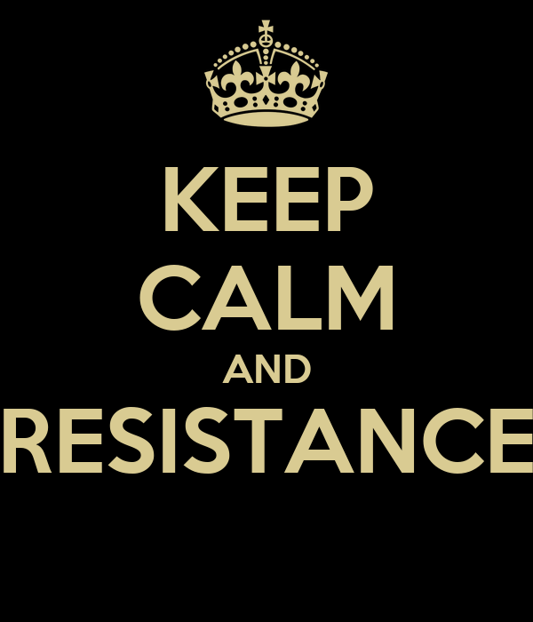 KEEP CALM AND RESISTANCE