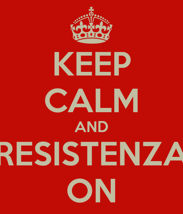 KEEP CALM AND RESISTENZA ON