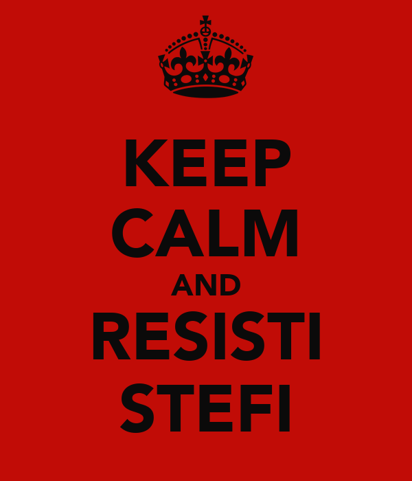 KEEP CALM AND RESISTI STEFI