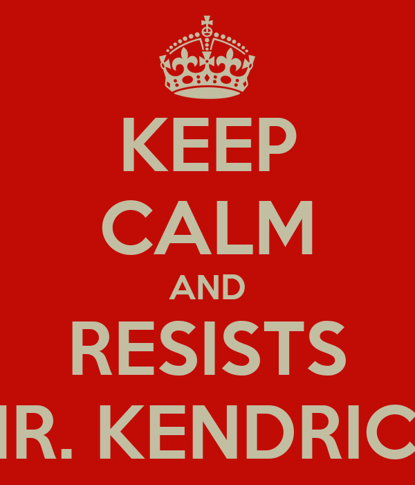 KEEP CALM AND RESISTS MR. KENDRICK