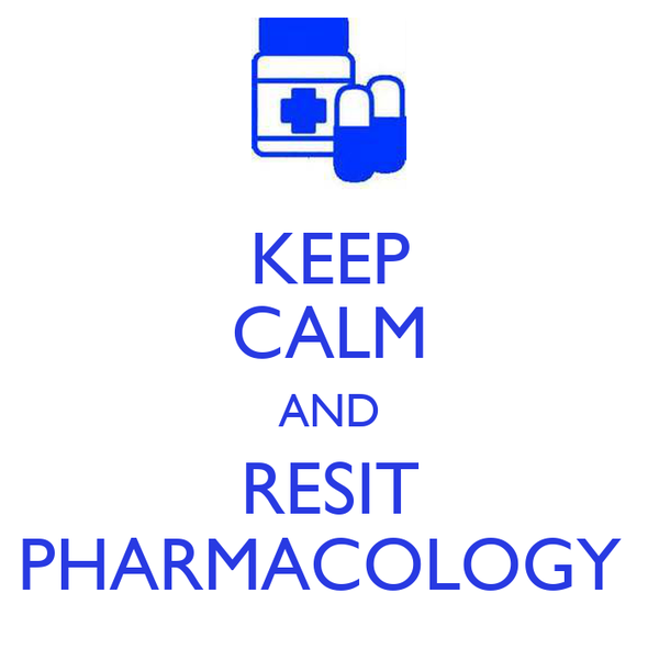 KEEP CALM AND RESIT PHARMACOLOGY