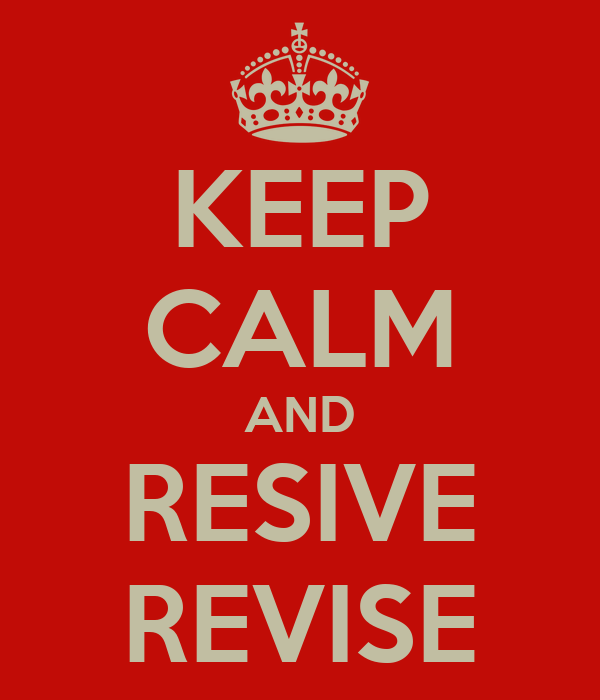 KEEP CALM AND RESIVE REVISE