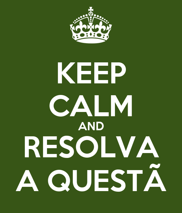 KEEP CALM AND RESOLVA A QUESTÃ