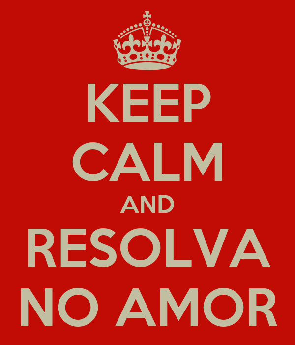 KEEP CALM AND RESOLVA NO AMOR