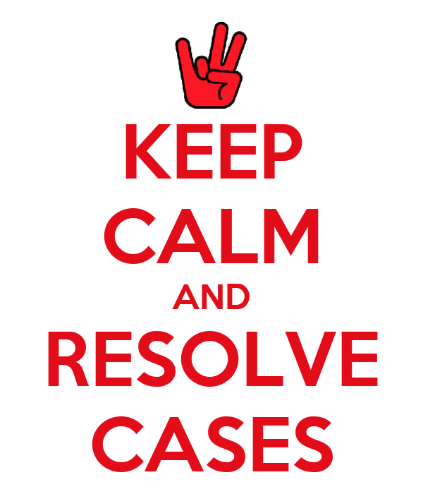 KEEP CALM AND RESOLVE CASES