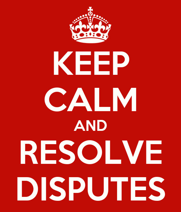 KEEP CALM AND RESOLVE DISPUTES