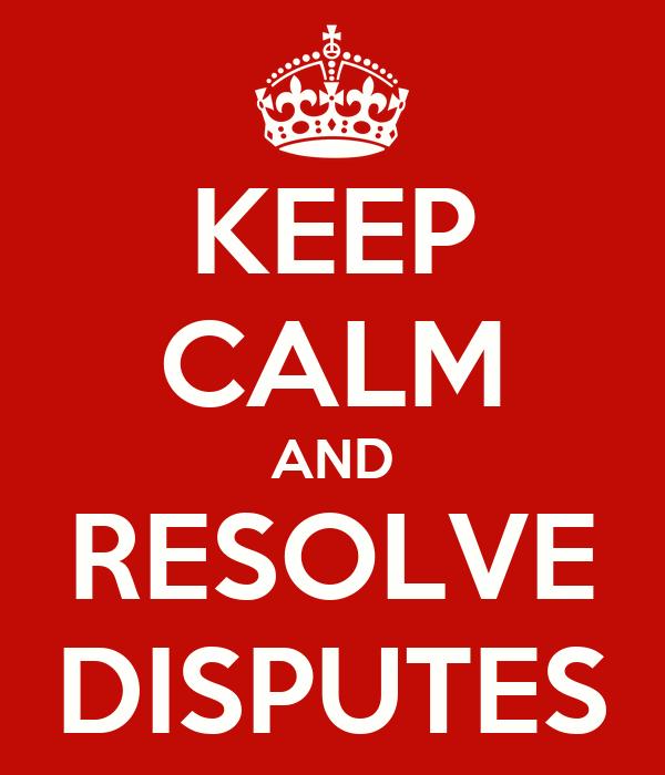 KEEP CALM AND RESOLVE DISPUTES