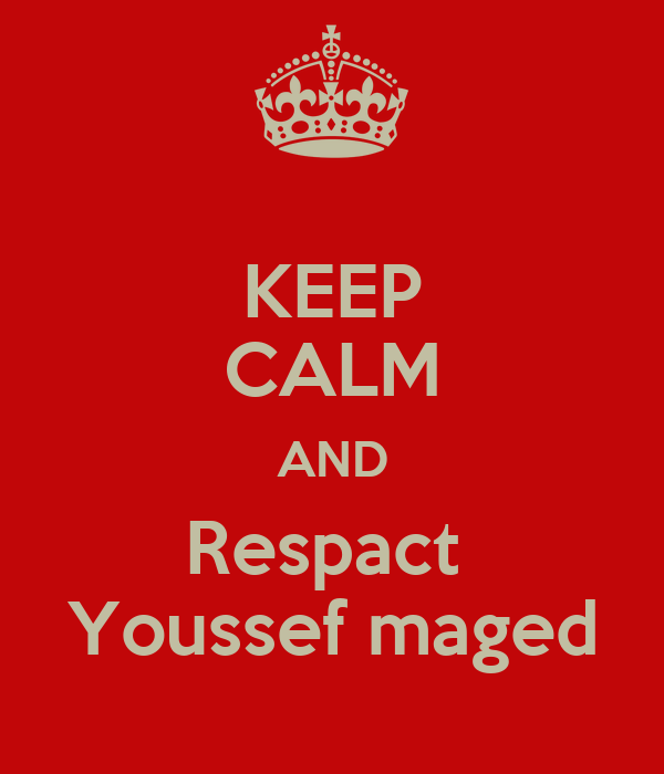 KEEP CALM AND Respact  Youssef maged