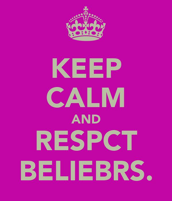 KEEP CALM AND RESPCT BELIEBRS.