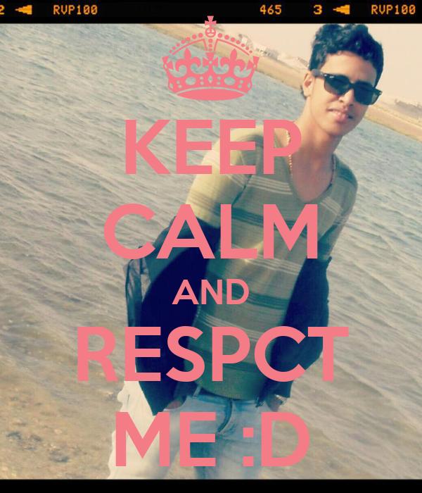 KEEP CALM AND RESPCT ME :D
