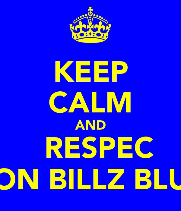 KEEP CALM AND   RESPEC DON BILLZ BLUD