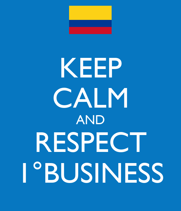 KEEP CALM AND RESPECT 1°BUSINESS