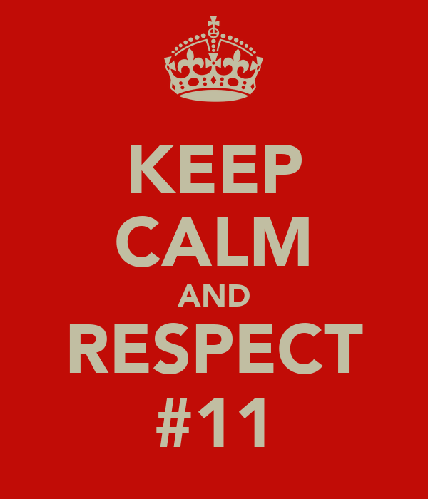 KEEP CALM AND RESPECT #11
