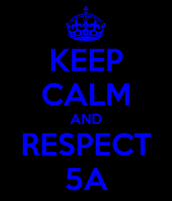 KEEP CALM AND RESPECT 5A