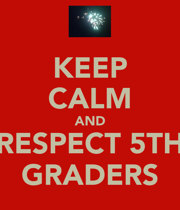 KEEP CALM AND RESPECT 5TH GRADERS