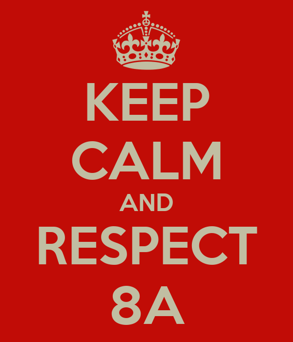KEEP CALM AND RESPECT 8A