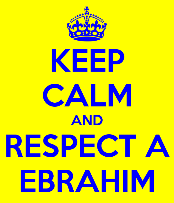 KEEP CALM AND RESPECT A EBRAHIM