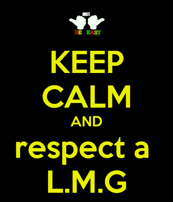 KEEP CALM AND respect a  L.M.G