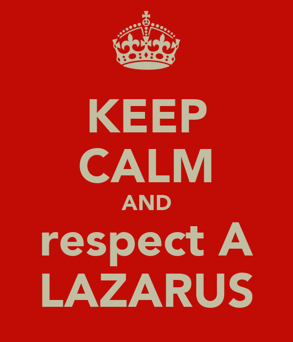 KEEP CALM AND respect A LAZARUS