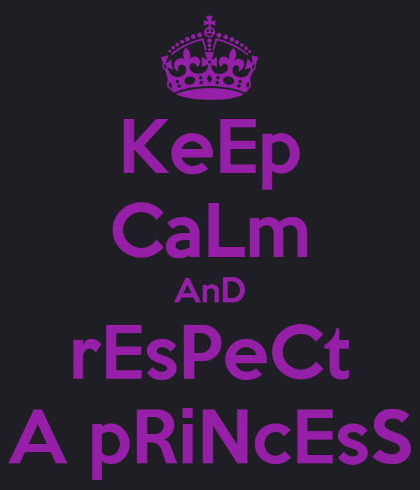KeEp CaLm AnD rEsPeCt A pRiNcEsS