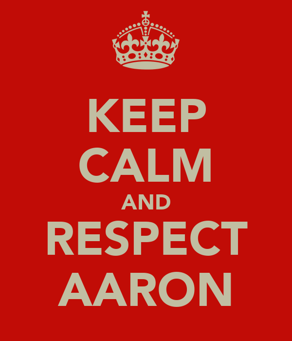 KEEP CALM AND RESPECT AARON