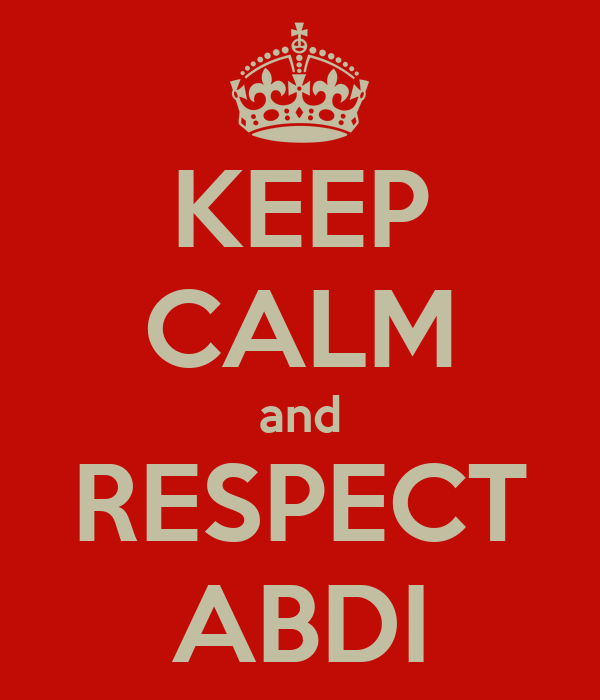 KEEP CALM and RESPECT ABDI