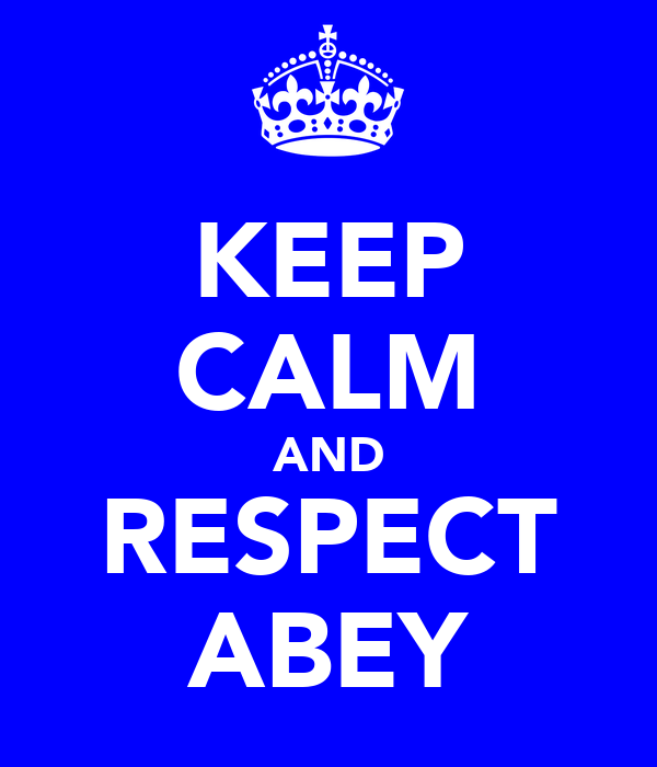 KEEP CALM AND RESPECT ABEY