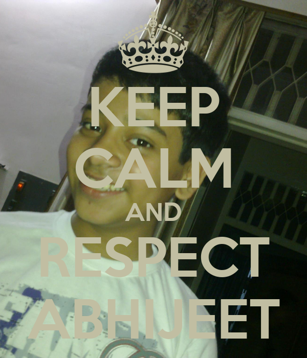 KEEP CALM AND RESPECT ABHIJEET