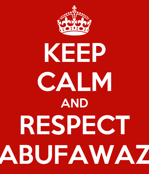 KEEP CALM AND RESPECT ABUFAWAZ