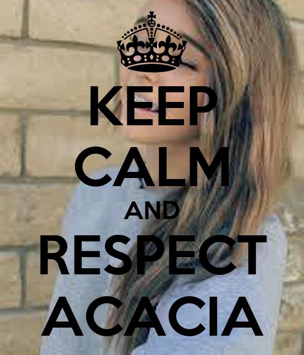 KEEP CALM AND RESPECT ACACIA