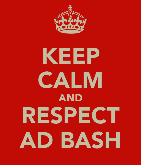 KEEP CALM AND RESPECT AD BASH